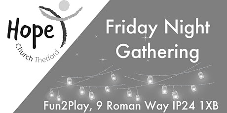 Hope Church Thetford - Friday Night Gathering tickets