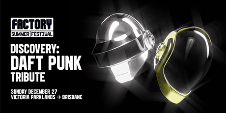 Discovery Daft Punk [Brisbane] | Factory Summer Festival tickets