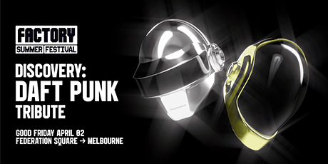 Discovery Daft Punk [Melbourne] | Factory Summer Festival tickets
