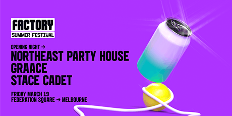 Northeast Party House [Melbourne] | Factory Summer Festival tickets