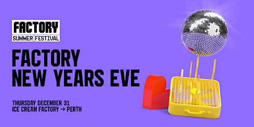 Factory NYE [Perth] | Factory Summer Festival