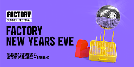 NYE at the FACTORY [Brisbane] | Factory Summer Festival tickets