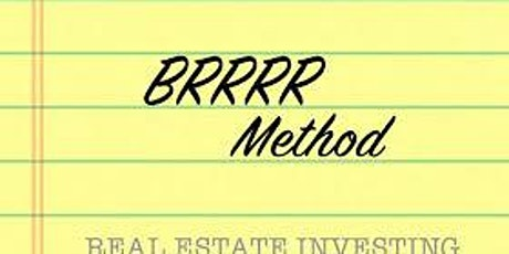 THE BRRRR METHOD AND WHAT IT CAN DO FOR YOU - REAL ESTATE INVESTING METHODS tickets