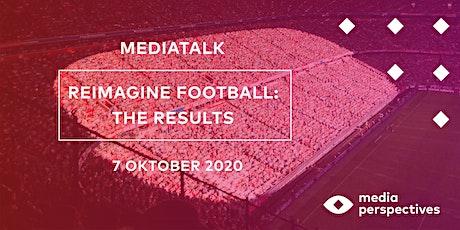 MediaTalk 7 oktober - Reimagine Football: the results tickets