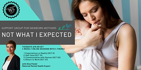 Not What I Expected!  Support Group  for Newborn Mothers Tuesdays @15:00 tickets