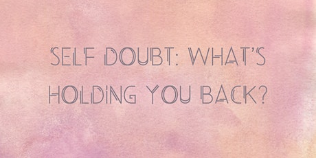 Self Doubt: What is holding you back? tickets