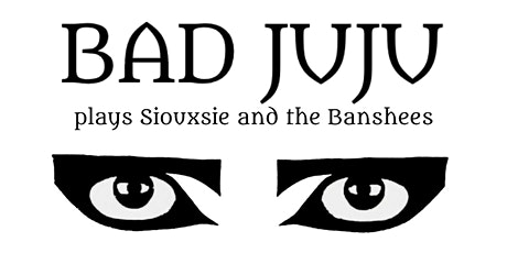 Bad Juju plays Siouxsie and the Banshees tickets