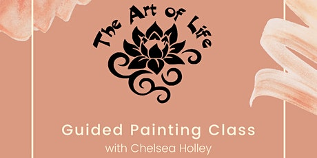 The Art of Life Guided Painting Class with Chelsea Holley tickets