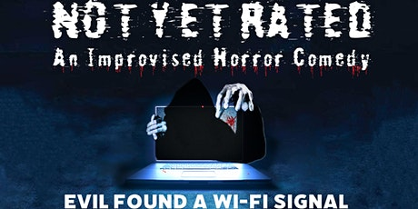 Not Yet Rated: An Improvised Horror Comedy (10/23) tickets