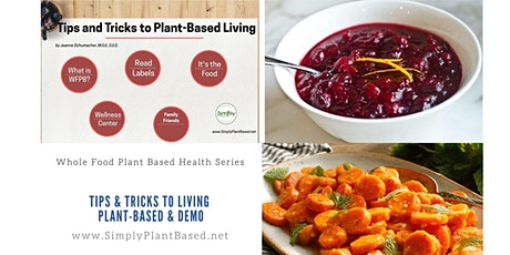 Whole Food Plant Based Health: Tips & Tricks to Living Plant-Based & Demo tickets