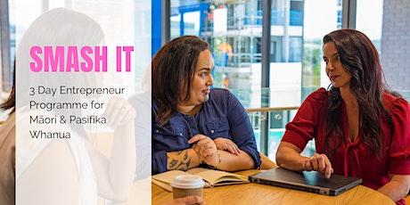 Smash It - 3 Day Entrepreneur Programme for Māori & Pasifika Whanau tickets