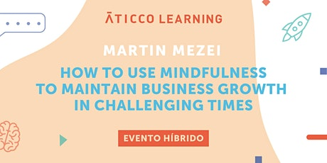 """Āticco Learning: """"How to use mindfulness to maintain business growth in cha tickets"""