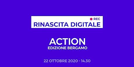 Rinascita Digitale ACTION - Edizione Bergamo biglietti