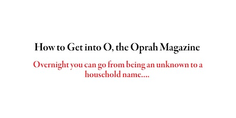 3 Secrets for Getting Featured in Oprah's Magazine—and making it payoff tickets