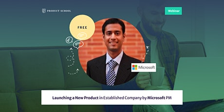 Webinar: Launching a New Product in Established Company by Microsoft PM tickets