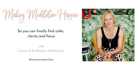 Making Meditation Happen ~ Maven Masterclass tickets