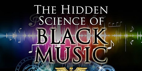 The Hidden Science of Black Music - FREE LECTURE tickets