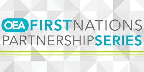 OEA FIRST NATIONS PARTNERSHIP  SERIES - Part 3 Webinar tickets