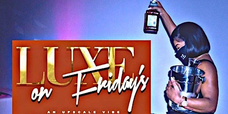 LUXE on FRIDAY's - an Upscale Vibe tickets
