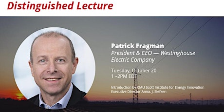 Distinguished Lecture by Westinghouse's President & CEO Patrick Fragman tickets