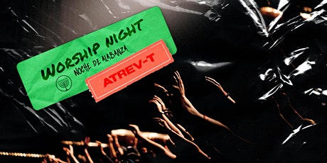Worship night ATREV-T entradas