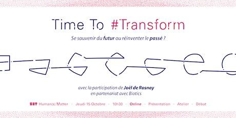 Time to Transform - Se souvenir du futur ou réinventer le passé ? billets