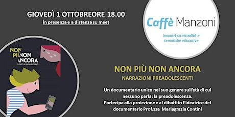 CAFFE' MANZONI - NON PIU' NON ANCORA - NARRAZIONI PREADOLESCENTI biglietti