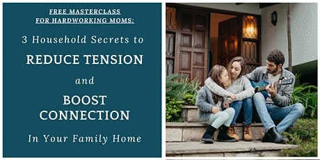 3  Secrets to Reduce Tension and Boost Connection in Your Family Home tickets