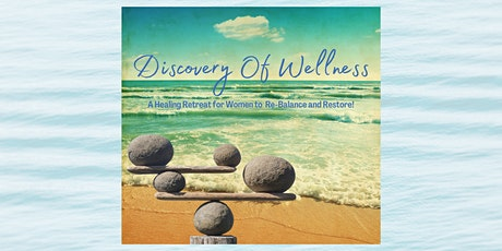 Discovery of Wellness, A Healing Retreat For  Women tickets
