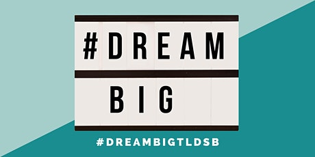 DREAM BIG TLDSB tickets