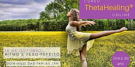 18 de outubro -ThetaHealing® Ritmo e Peso Perfeito – Online ingressos
