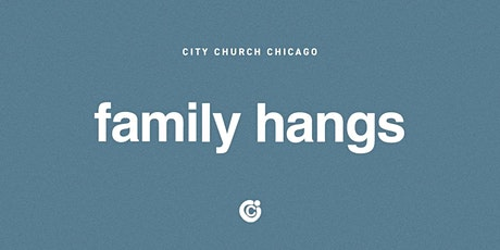 FAMILY HANGS | City Church Chicago tickets