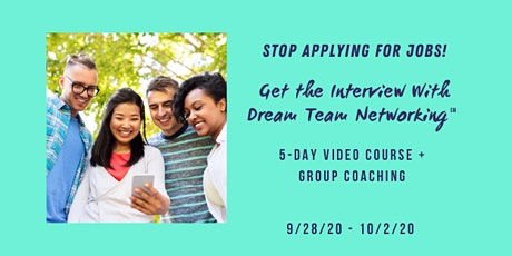 Stop Applying for Jobs! Get the Interview With Dream Team Networking(sm) tickets