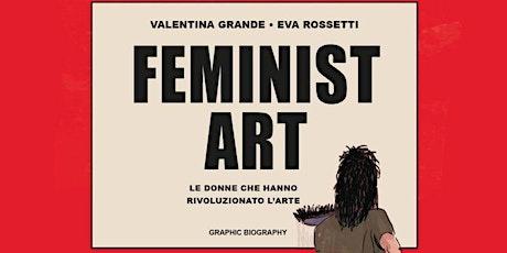 """""""Feminist Art. Le donne che hanno rivoluzionato l'arte"""" biglietti"""
