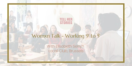 Tell Her Stories - Womxn Talk - 9' to 5'? tickets