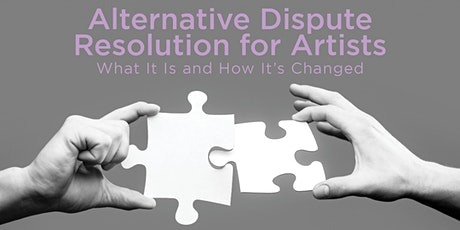 Alternative Dispute Resolution for Artists: What It Is and How It's Changed tickets