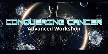 Conquering Cancer- Advanced Workshop tickets
