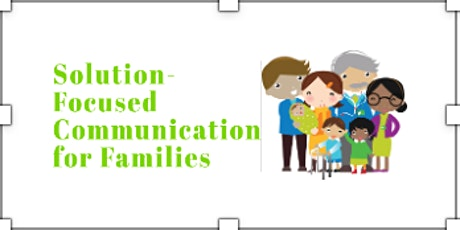 Solution-Focused Communication Workshops For Families: The Fundamentals tickets
