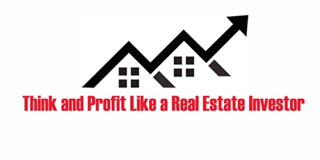 Think and Profit Like a Real Estate Investor- 3 Day Event 12/3/20 - 12/5/20 tickets