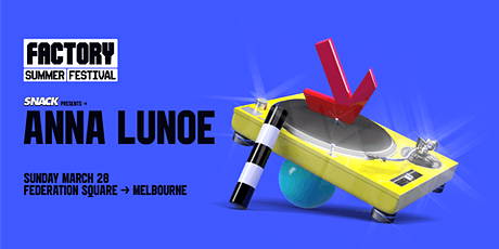 SNACK ft. Anna Lunoe [Melbourne] | Factory Summer Festival tickets