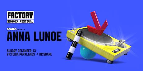 SNACK pres. Anna Lunoe [Brisbane] | Factory Summer Festival