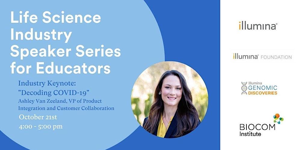 The Life Science Industry Speaker Series for Educators Ashley Van Zeeland, Illumina VP of Product Integration & Customer Collaboration