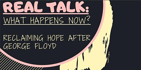 REAL TALK: What happens now? Reclaiming Hope After George Floyd tickets
