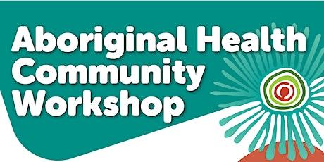 Coffs Harbour - Aboriginal Health Community Workshop tickets