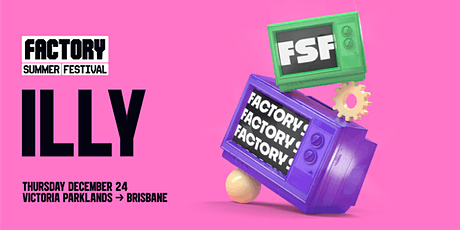 Xmas Eve ft. Illy [Brisbane] | Factory Summer Festival tickets