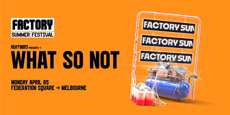 PALM NIGHTS pres. What So Not [Melbourne] | Factory Summer Festival tickets