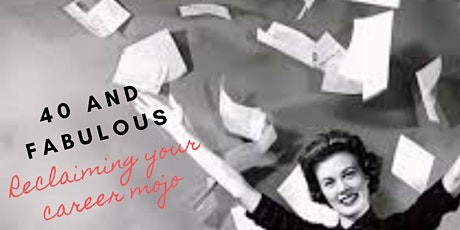 40 and Fabulous: reclaiming your career mojo tickets