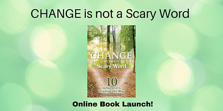 CHANGE is not a Scary Word - Book Launch - Online Event tickets