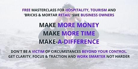Hospitality SMEs: Make More Money, Make More Time, Make-A-Difference tickets