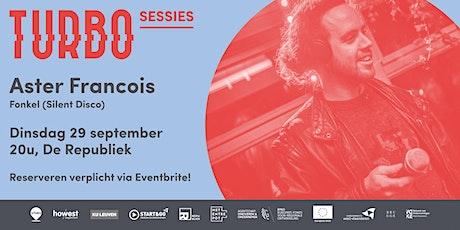 TURBO SESSIE met Aster Francois (Fonkel) tickets